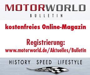 Hier für das kostenlose Online-Magazin Motorworld Bulletin registrieren